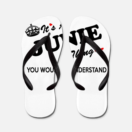 JUNIE thing, you wouldn't understand Flip Flops