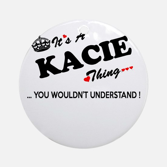KACIE thing, you wouldn't understan Round Ornament