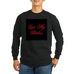 Love My Bitches Long Sleeve Dark T-Shirt
