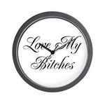 Love My Bitches Wall Clock