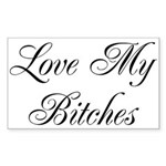 Love My Bitches Rectangle Sticker