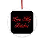 Love My Bitches Ornament (Round)