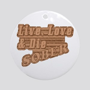 Live, Love & Die Sober Ornament (Round)