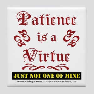 Patience Is A Virtue Tile Coaster