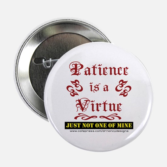 "Patience Is A Virtue 2.25"" Button"