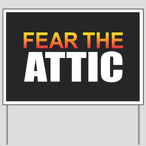 Fear the Attic Yard Sign