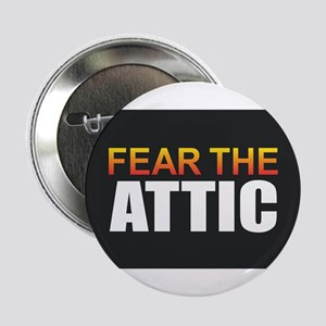 "Fear the Attic 2.25"" Button"