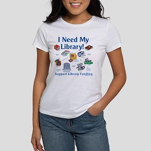 I Need My Library Women's T-Shirt