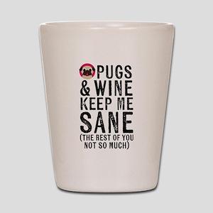 Pugs & Wine Keep Me Sane Shot Glass