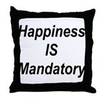 Happiness Is Mandatory Throw Pillow