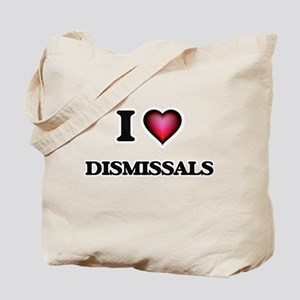 I love Dismissals Tote Bag