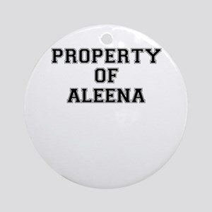 Property of ALEENA Round Ornament