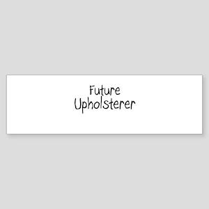 Future Upholsterer Bumper Sticker