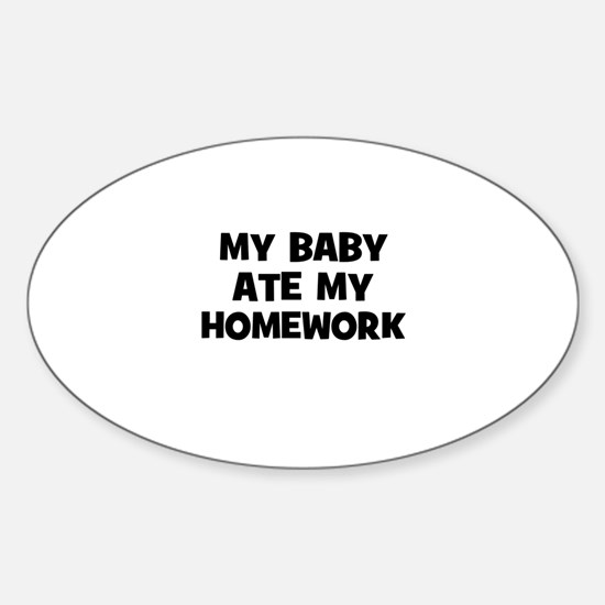 MY BABY Ate My Homework Oval Decal