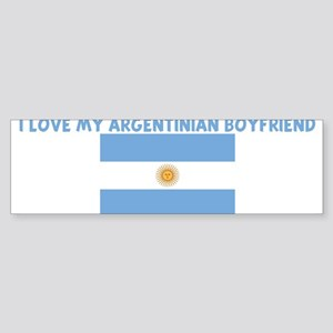 I LOVE MY ARGENTINIAN BOYFRIE Bumper Sticker