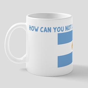 HOW CAN YOU NOT LOVE AN ARGEN Mug