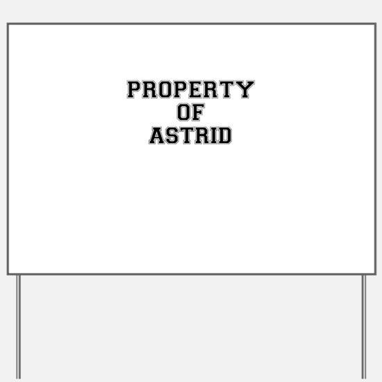 Property of ASTRID Yard Sign