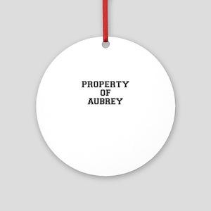 Property of AUBREY Round Ornament