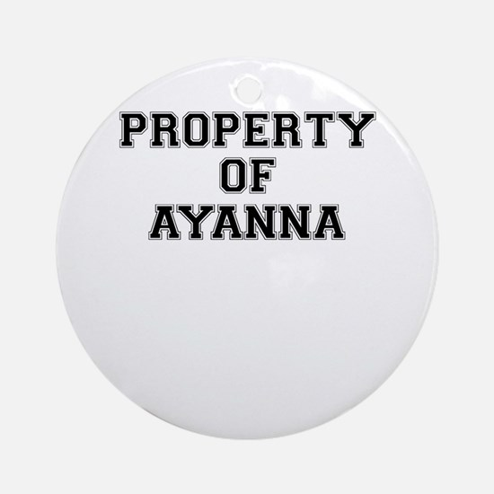Property of AYANNA Round Ornament
