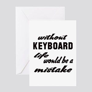 Without Keyboard life would be a mis Greeting Card