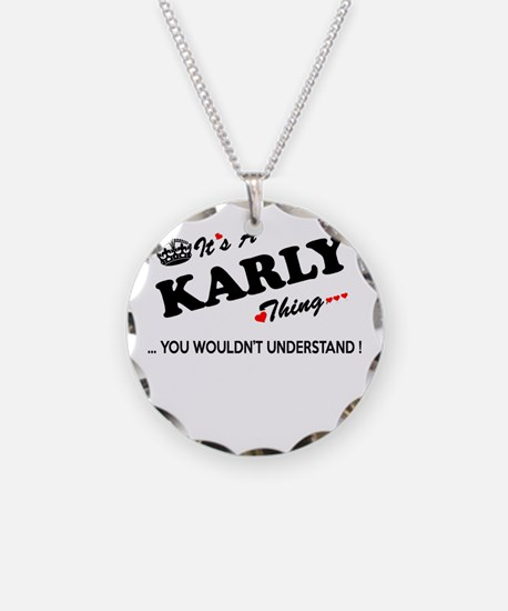 KARLY thing, you wouldn't un Necklace