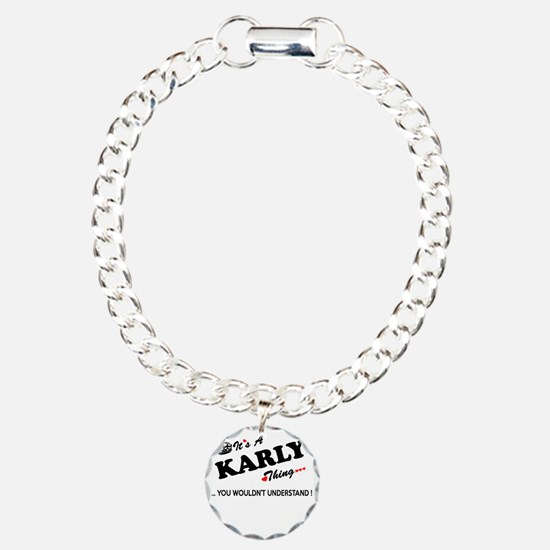 KARLY thing, you wouldn' Bracelet