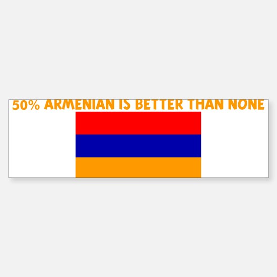 50 PERCENT ARMENIAN IS BETTER Bumper Bumper Bumper Sticker