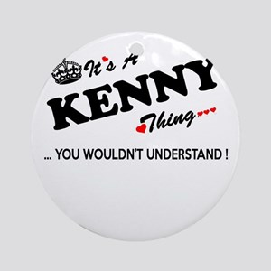 KENNY thing, you wouldn't understan Round Ornament