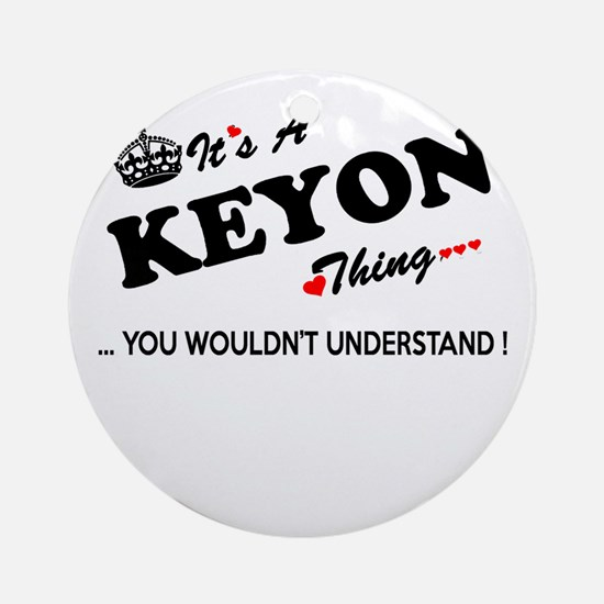 KEYON thing, you wouldn't understan Round Ornament