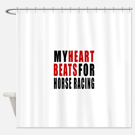 My Hear Beats For Horse Racing Shower Curtain