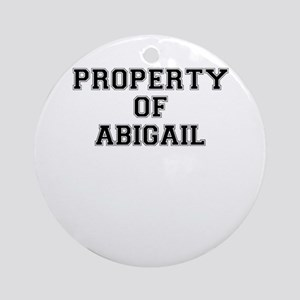 Property of ABIGAIL Round Ornament
