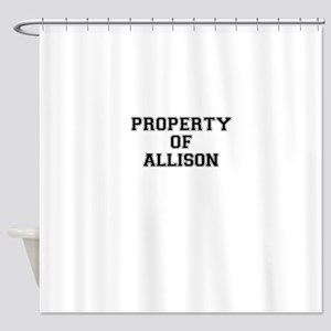 Property of ALLISON Shower Curtain