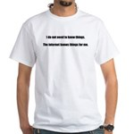 The internet knows things for me - White T-Shirt
