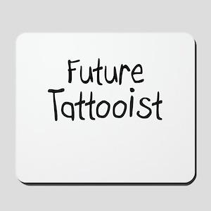 Future Tattooist Mousepad