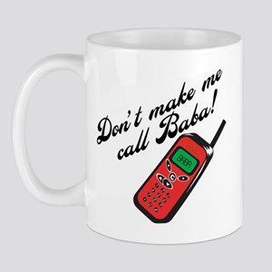 Don't Make Me Call Baba! Mug