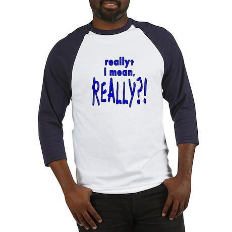 REALLY?! Baseball Jersey