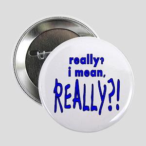 """REALLY?! 2.25"""" Button"""