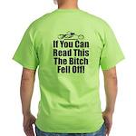 The Bitch Fell Off! Green T-Shirt