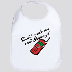 Don't Make Me Call Gammy! Baby Bib