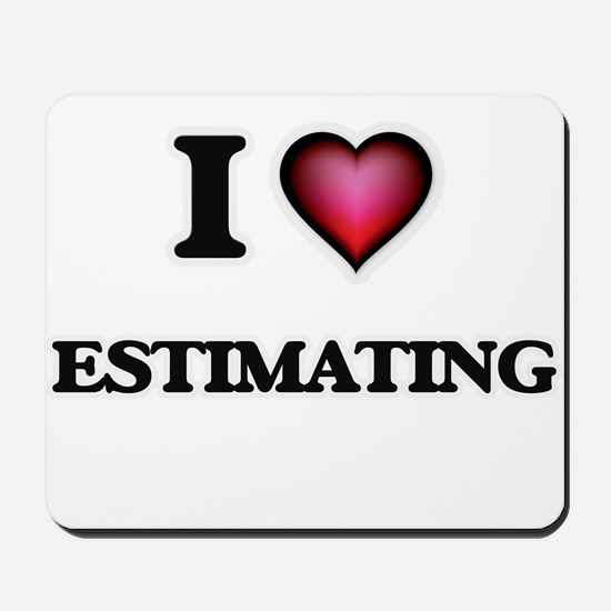 I love ESTIMATING Mousepad