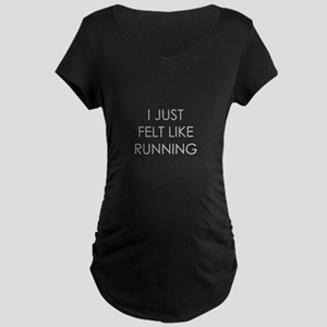 Felt Like Runnin Maternity T-Shirt
