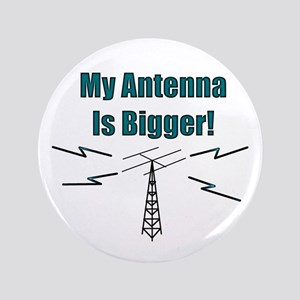 """My Antenna Is Bigger! 3.5"""" Button"""