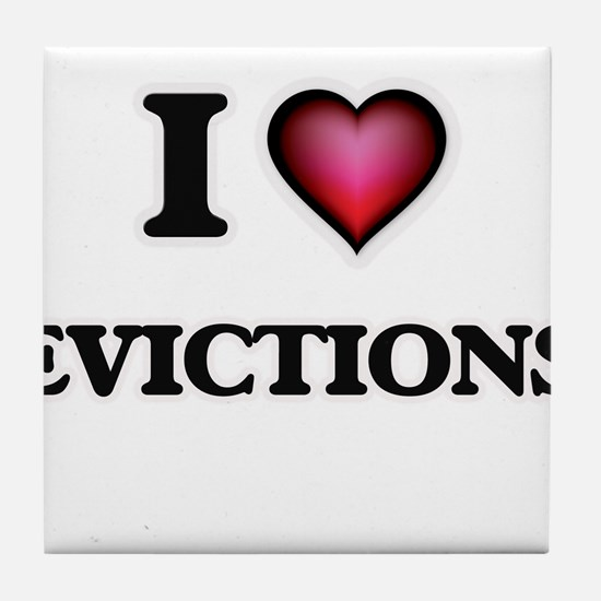 I love EVICTIONS Tile Coaster