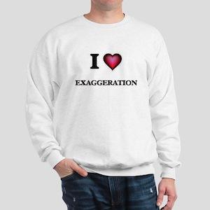 I love EXAGGERATION Sweatshirt