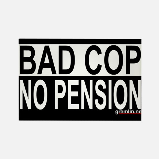 Bad Cop: No Pension Rectangle Magnet