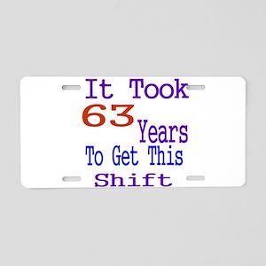 It Took 63 Years Birthday D Aluminum License Plate