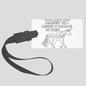 Unicorns Are Against Violence To Large Luggage Tag
