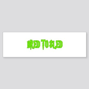 Bred to Sled... Bumper Sticker