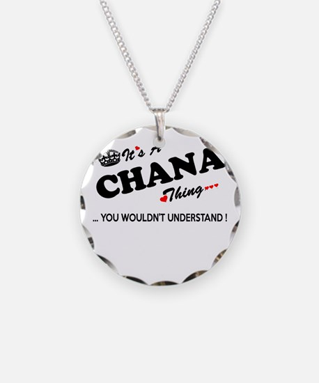 CHANA thing, you wouldn't un Necklace