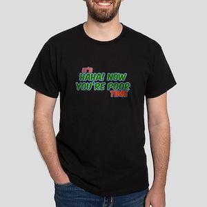 It's HaHa Now You're Poor Tim Dark T-Shirt
